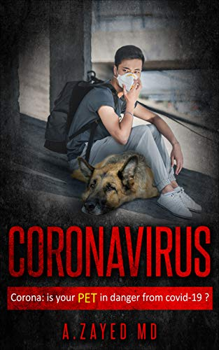 Coronavirus: Is Your Pet in Danger From Covid-19? by [Zayed, Dr. Ahmed]