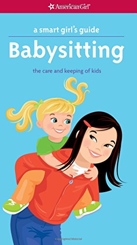 A Smart Girl's Guide: Babysitting: The Care and Keeping of Kids (Smart Girl's Guides) (Sitting Girl)