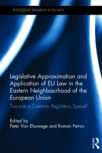 Legislative Approximation and Application of EU Law in the Eastern Neighbourhood of the European Union: Towards a Common Regulatory Space? (Routledge Research in EU Law)