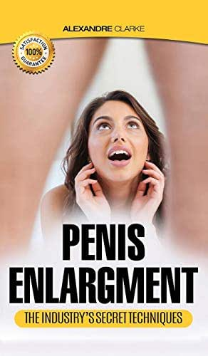 PENIS ENLARGEMENT: The porn industry's secret penis enlargement techniques. Natural, proven methods, exercises & tips on how to add several inches and get a BIGGER penis (Bigger, longer, stronger)