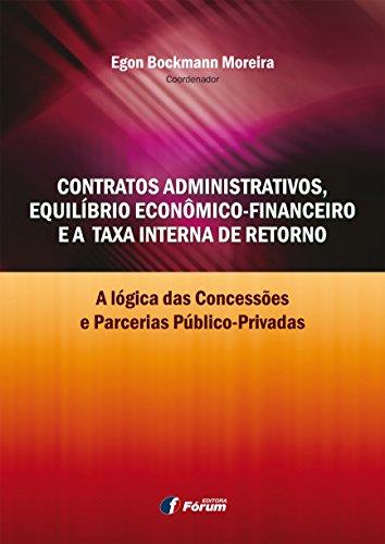 Contratos Administrativos, Equilíbrio Econômico-Financeiro e a Taxa Interna de Retorno. A Lógica das Concessões e Parcerias Público-Privadas