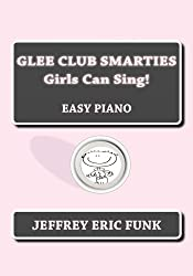 Glee Club Smarties Girls Can Sing! [Easy Piano] (Easy Piano Series Book 5)