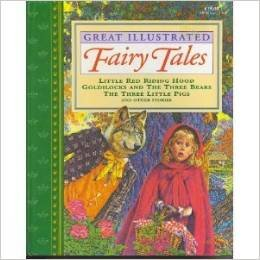 Great Illustrated Fairy Tales: Little Red Riding Hood, Goldilocks and the Three Bears, The Three Little Pigs, The Jolly King's Daughter and Other Stories
