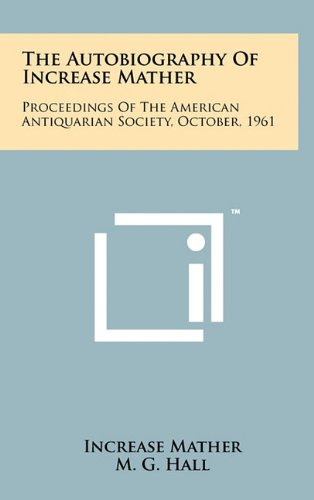 Download The Autobiography of Increase Mather: Proceedings of the American Antiquarian Society, October, 1961 pdf epub