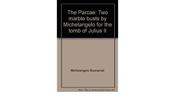 the parcae two marble busts by michelangelo for the tomb of julius ii
