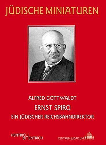 Ernst Spiro: Ein jüdischer Reichsbahndirektor (Jüdische Miniaturen)