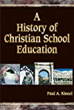 A History of Christian School Education, Kienel, Paul A., 1583310193