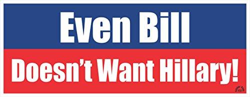 EVEN BILL DOESN'T WANT HILLARY - Anti Hillary Political Bumper Sticker