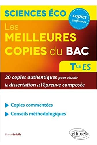 Les meilleures copies du bac Sciences économiques et sociales Terminale ES : 20 copies authentiques pour réussir la dissertation et lépreuve composée ...