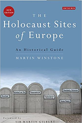 Book The Holocaust Sites of Europe: An Historical Guide by Martin Winstone (30-Sep-2014)