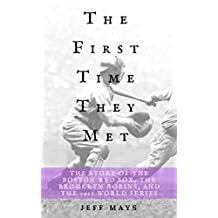 The First Time They Met: The Story of the Boston Red Sox, The Brooklyn Robins, and the 1916 World Series