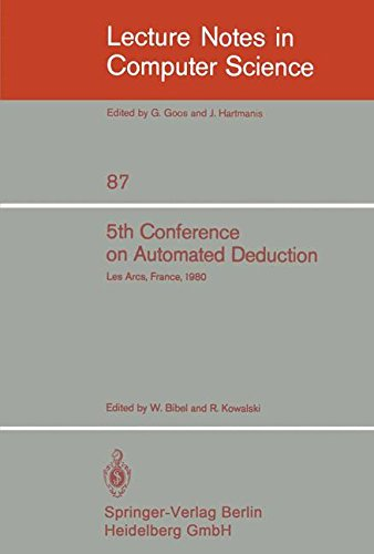 5th Conference on Automated Deduction: Les Arcs, France, July 8-11, 1980 (Lecture Notes in Computer Science)