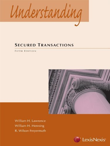 Understanding Secured Transactions by William H. Lawrence Published by LEXISNEXIS 5th (fifth) edition (2012) Paperback
