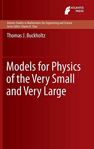 Models for Physics of the Very Small and Very Large (Atlantis Studies in Mathematics for Engineering and Science)