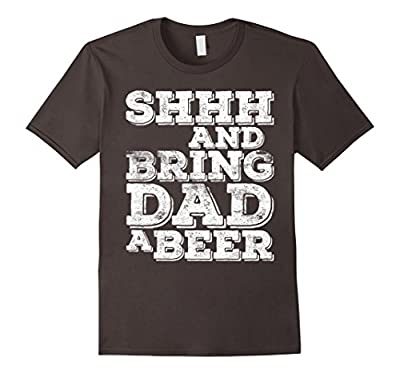 Mens Shhh And Bring Dad A Beer T-Shirt Funny Father's Day Gift