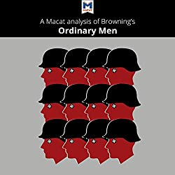 A Macat Analysis of Christopher R. Browning's Ordinary Men