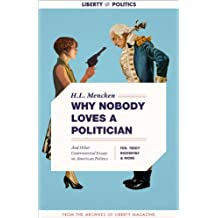 Why Nobody Loves a Politician, And Other Controversial Essays on American Politics (Liberty Archives Digital Collection)