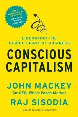 Conscious Capitalism : Liberating the Heroic Spirit of Business (Paperback)--by John Mackey [2014 Edition]