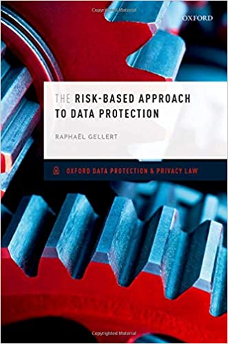 The Risk-Based Approach to Data Protection (Oxford Data Protection & Privacy Law)