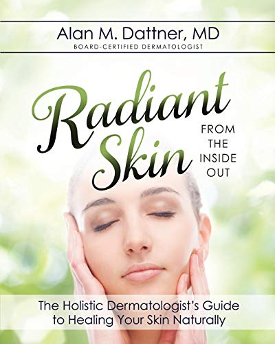 Radiant Skin from the Inside Out: The Holistic Dermatologist's Guide to Healing Your Skin Naturally