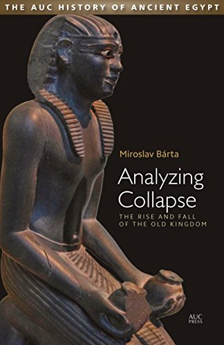 Analyzing Collapse: The Rise and Fall of the Old Kingdom (The Auc History of Ancient Egypt)