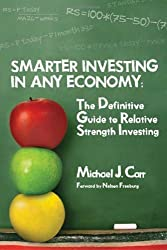 Smarter Investing in Any Economy: The Definitive Guide to Relative Strength Investing by Michael J. Carr (2008-05-01)