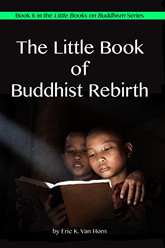 The Little Book of Buddhist Rebirth (The Little Books on Buddhism 6)