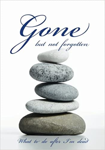 Gone but not forgotten - What to do after Im dead: Notebook ...