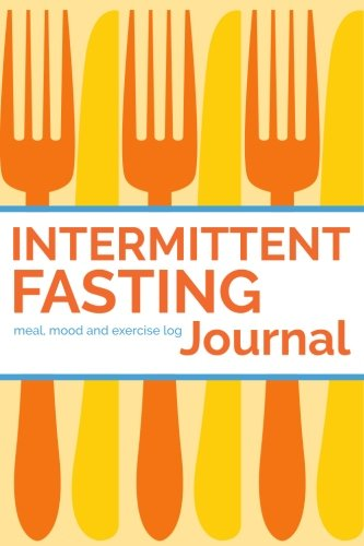 [Free] Intermittent Fasting Journal: 90 Day Fasting Times, Meal Log and Exercise Log to Track Progress Z.I.P