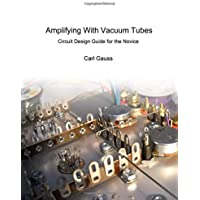 Amplifying With Vacuum Tubes: Circuit Design Guide for the Novice