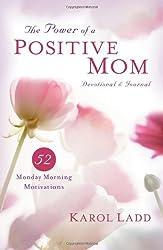 The Power of a Positive Mom Devotional & Journal: 52 Monday Morning Motivations (Motherhood Club)