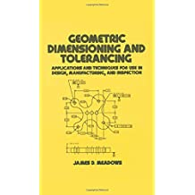 Geometric Dimensioning and Tolerancing: Applications and Techniques for Use in Design: Manufacturing, and Inspection