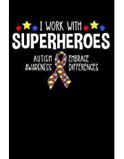 I Work With Superheroes Autism Awareness Embrace Differences: Lined Journal Notebook for Special Education Teachers, Educators, Assistants, Professionals Who Work With Autistic Children