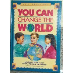 You Can Change the World; Learning to Pray for People in Other Countries (Volume I)