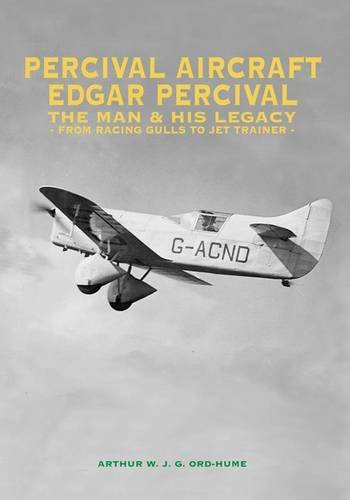 Read Online Percival Aircraft: Edgar Percival, the Man and His Legacy: From Racing Gulls to Jet Trainer ebook