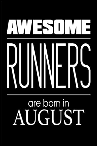 Awesome Runners Are Born In August Funny Marathoner Birthday Gift Notebook Creative Juices Publishing 9781719187763 Amazon Books