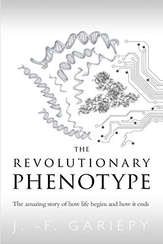 Books : The Revolutionary Phenotype: The amazing story of how life begins and how it ends