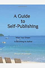 A Guide to Self-Publishing: When Your Dream Is Becoming An Author Paperback