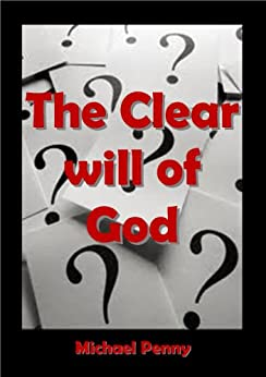 The Clear Will of God by [Penny, Michael]
