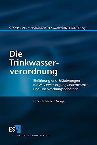 Die Trinkwasserverordnung: Einführung und Erläuterungen für Wasserversorgungsunternehmen und Überwachungsbehörden