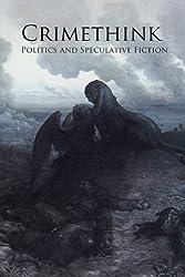 Crimethink: Politics and Speculative Fiction