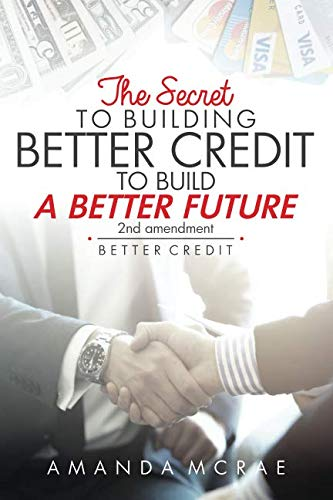 Better Credit: The secret to building better credit to build a better future (Best Way To Fix My Credit)