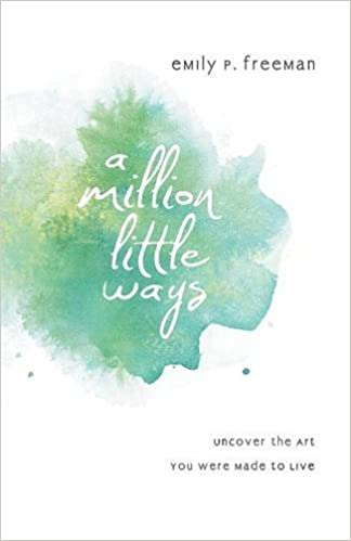 A Million Little Ways by Emily Freeman