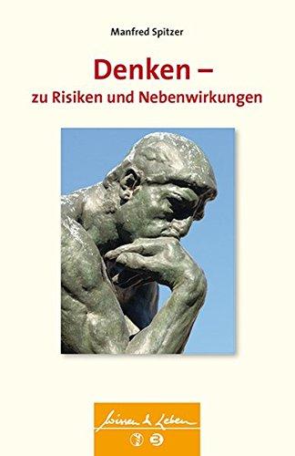 Denken - zu Risiken und Nebenwirkungen (Wissen & Leben)