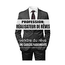 Profession: Réalisateur de Rêves: vendre du rêve une carrière passionnante (French Edition)