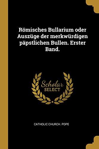 Römisches Bullarium oder Auszüge der merkwürdigen päpstlichen Bullen. Erster Band.