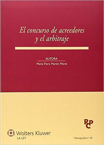 Concurso de acreedores y el arbitraje,El Monografías Revista de Derecho Concursal y Paraconcursal: Amazon.es: María Flora Martín Moral: Libros