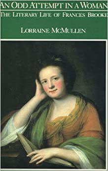 An Odd Attempt in a Woman: The Literary Life of Frances Brooke