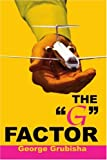 The 'G' Factor, George Grubisha, 0595173756