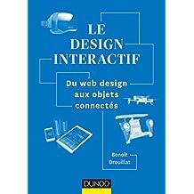 Le design interactif : Du web design aux objets connectés (Hors Collection) (French Edition)